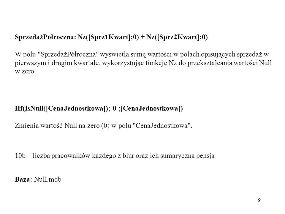 SprzedażPółroczna: Nz([Sprz1Kwart];0) + Nz([Sprz2Kwart];0)